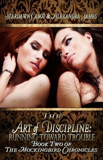 The Art of Discipline: Running Toward Trouble ebook by Stardawn Cabot,Alexandra James