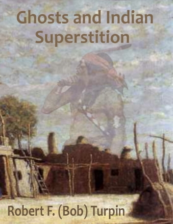 Ghosts and Indian Superstition ebook by Robert F. (Bob) Turpin