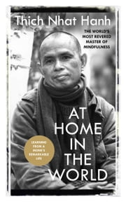 At Home In The World - Stories and Essential Teachings From A Monk's Life ebook by Thich Nhat Hanh