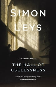 The Hall of Uselessness - Collected Essays ebook by Simon Leys