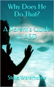 Why Does He Do That? - A Parent's Guide to ASD ebook by Stella Waterhouse