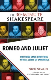 Romeo and Juliet: The 30-Minute Shakespeare ebook by Nick Newlin,William Shakespeare