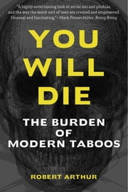 You Will Die - The Burden of Modern Taboos ebook by Robert Arthur
