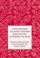 Low-Income Islamist Women and Social Economy in Iran ebook by Roksana Bahramitash, Atena Sadegh, Negin Sattari