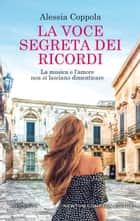 La voce segreta dei ricordi eBook by Alessia Coppola