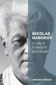 Nicolas Nabokov - A Life in Freedom and Music ebook by Vincent Giroud