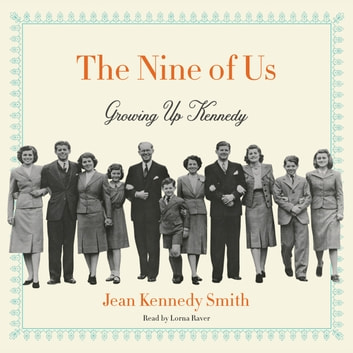 The Nine of Us - Growing Up Kennedy audiobook by Jean Kennedy Smith