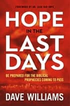 Hope in the Last Days - Be Prepared for the Biblical Prophecies Coming to Pass ebook by Dave Williams