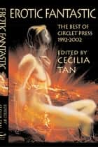 Erotic Fantastic - The Best of Circlet Press 1991-2002 ebook by