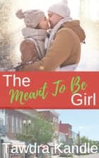 The Meant To Be Girl - A Love in a Small Town Novella ebook by Tawdra Kandle