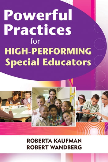 Powerful Practices for High-Performing Special Educators ebook by Robert Kaufman,Robert Wandberg