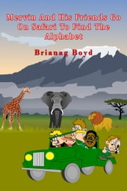 Mervin And His Friends Go On Safari To Find The Alphabet ebook by Brianag Boyd