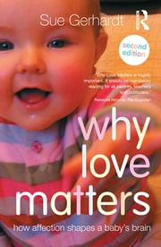Why Love Matters - How affection shapes a baby's brain ebook by Sue Gerhardt