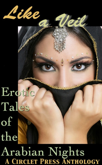 Like a Veil: Erotic Tales of the Arabian Nights ebook by Circlet Press Editorial Team