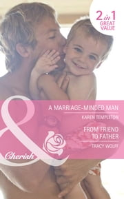 A Marriage-Minded Man / From Friend to Father: A Marriage-Minded Man / From Friend to Father (Mills & Boon Cherish) ebook by Karen Templeton,Tracy Wolff