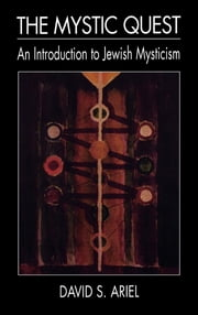 The Mystic Quest - An Introduction to Jewish Mysticism ebook by David S. Ariel