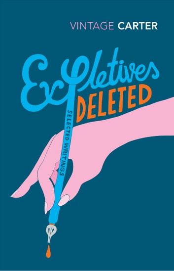 Expletives Deleted - Selected Writings ebook by Angela Carter
