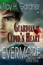 Guardian of Cupid's Heart - Evermore Island Series, #1 ebook by Troy H. Gardner