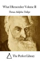 What I Remember Volume II ebook by Thomas Adolphus Trollope