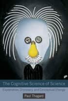 The Cognitive Science of Science ebook by Paul Thagard
