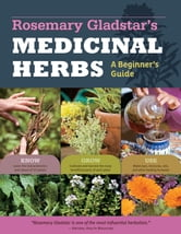 Rosemary Gladstar's Medicinal Herbs: A Beginner's Guide - 33 Healing Herbs to Know, Grow, and Use ebook by Rosemary Gladstar