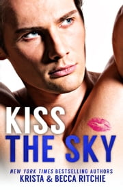 Kiss the Sky ebook by Krista Ritchie, Becca Ritchie