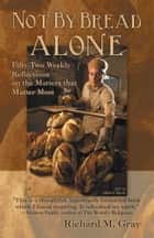 Not By Bread Alone ebook by Richard M. Gray