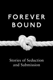 Forever Bound ebook by Kyoko Church,Elizabeth Coldwell,Flora Dain,Rose de Fer,Michael Hemmingson,Ashley Hind,Annabeth Leong,Maxine Marsh,Medea Mor,Tabitha Rayne,Giselle Renarde,Heather Towne