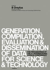 Generation, Compilation, Evaluation and Dissemination of Data for Science and Technology: The Proceedings of the Fourth International CODATA Conferenc ebook by Dreyfus, Bertrand