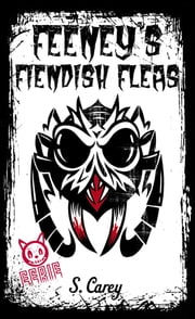 Feeney's Fiendish Fleas - Eerie ebook by S Carey