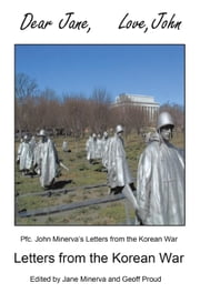 Dear Jane, Love, John - Letters from the Korean War ebook by John Minerva, Geoff Proud
