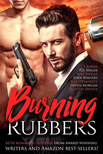 Burning Rubbers: Gritty MM Romantic Suspense - An Eight Book Box Set ebook by Olivette Devaux,Eden Winters,Ada O'Flaherty,J. Roxem,Devyn Morgan,Kate Pavelle,P.D. Singer