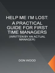 Help Me! (I'm Lost.) - WRITTEN BY AN ACTUAL MANAGER ebook by DON WOOD