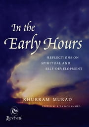 In The Early Hours - Reflections on Spiritual and Self Development ebook by Khurram Murad