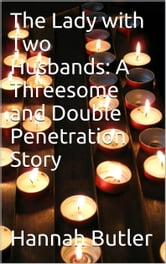 The Lady with Two Husbands: A Threesome and Double Penetration Story ebook by Hannah Butler