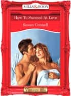 How To Succeed At Love (Mills & Boon Vintage Desire) ebook by Susan Connell