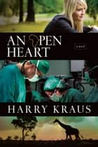 An Open Heart - A Novel ebook by Harry Kraus