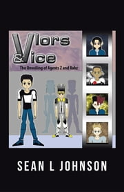 VLORs & VICE - The Unveiling of Agents Z and Rahz ebook by Sean L Johnson
