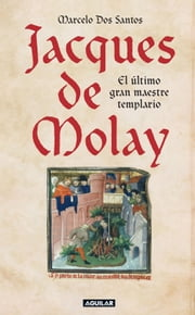 Jacques de Molay - El último gran maestre templario ebook by Marcelo Dos Santos
