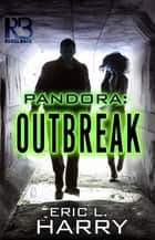 Pandora: Outbreak ebook by Eric L. Harry