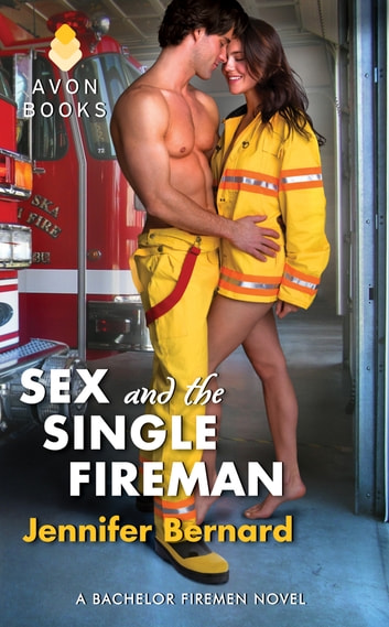 Sex and the Single Fireman - A Bachelor Firemen Novel ebook by Jennifer Bernard