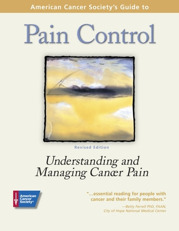 American Cancer Society's Guide to Pain Control - Understanding and Managing Cancer Pain 電子書籍 by American Cancer Society