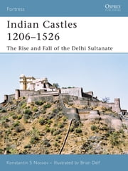 Indian Castles 1206?1526 - The Rise and Fall of the Delhi Sultanate ebook by Konstantin S Nossov,Konstantin Nossov,Brian Delf