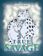 True Savage ebook by Jason Pike