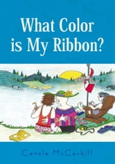 WHAT COLOR IS MY RIBBON? : An Ovarian Cancer Success Story ebook by Carole McCaskill