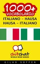 1000+ vocabolario Italiano - Hausa ebook by Gilad Soffer