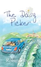 The Daisy Picker (best-selling novel) ebook by Roisin Meaney