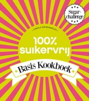 100% Suikervrij basiskookboek ebook by Kobo.Web.Store.Products.Fields.ContributorFieldViewModel