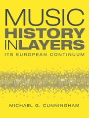 Music History in Layers - Its European Continuum ebook by Michael G. Cunningham