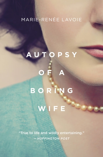 Autopsy of a Boring Wife ebook by Marie-Renee Lavoie